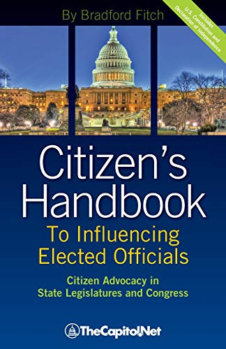 Citizen's Handbook to Influencing Elected Officials: Citizen Advocacy in State Legislatures and Congress: A Guide for Ci
