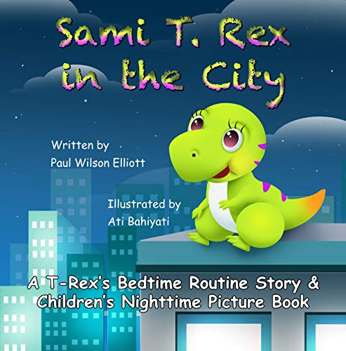 Sami T. Rex in the City: A T-Rex's Bedtime Routine Story and Children's Nighttime Picture Book by [Paul Elliott, Ati Bahiyati]