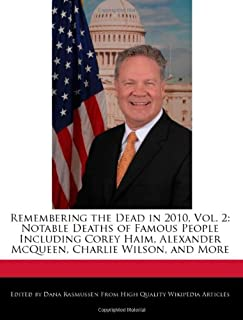 Remembering the Dead in 2010, Vol. 2: Notable Deaths of Famous People Including Corey Haim, Alexander McQueen, Charlie Wil...
