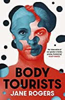 Body Tourists: The gripping, thought-provoking new novel from the Booker-longlisted author of The Testament of Jessie Lamb
