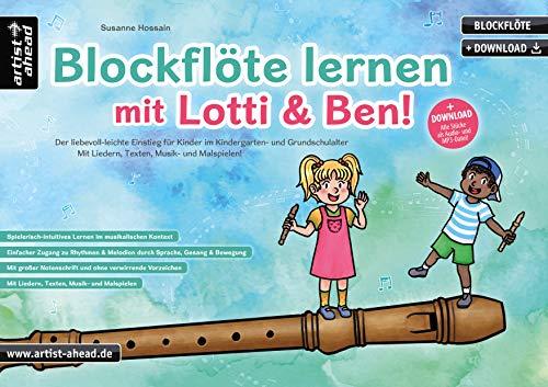 Blockflöte lernen mit Lotti & Ben! Der liebevoll-leichte Einstieg für Kinder ab 3 Jahren, die kindgerechte Blöckflötenschule mit Liedern, Texten, ... Musik- und Malspielen (inkl. Download)