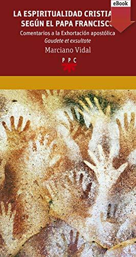 La espiritualidad cristiana según el papa Francisco: Comentarios a la Exhortación apostólica Gaudete et exsultate (Cruce nº 43) (Spanish Edition)