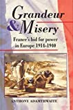 Grandeur And Misery: France's Bid for Power in Europe, 1914-1940 (Hodder Arnold...