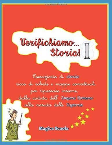 Verifichiamo... Storia! (Libro completo): Eserciziario di storia ricco di schede e mappe concettuali per ripassare insieme, dalla caduta dell'Impero Romano alla nascita delle Signorie.