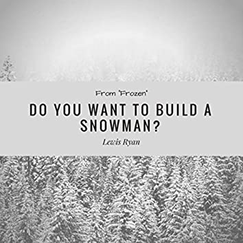 """Do You Want to Build a Snowman? (From """"Frozen"""")"""