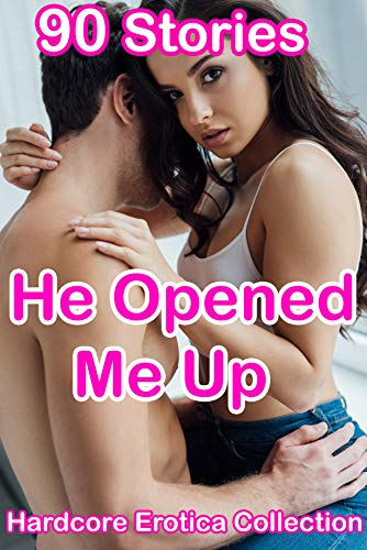 He Opened Me Up: 90 Stories Hardcore Erotica Collection (English Edition)