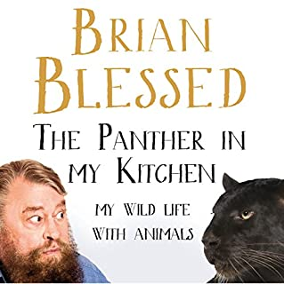 The Panther in My Kitchen     My Wild Life with Animals              By:                                                                                                                                 Brian Blessed                               Narrated by:                                                                                                                                 Brian Blessed,                                                                                        Hildegard Neil                      Length: 8 hrs and 41 mins     302 ratings     Overall 4.8