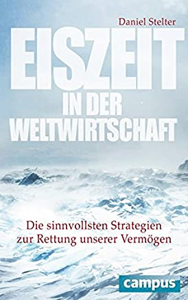 Eiszeit in der Weltwirtschaft: Die sinnvollsten Strategien zur Rettung unserer Verm�gen : B�cher