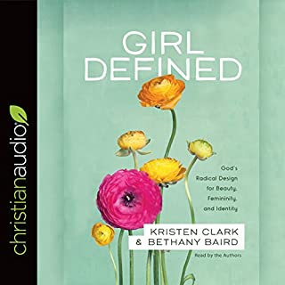 Girl Defined     God's Radical Design for Beauty, Femininity, and Identity              By:                                                                                                                                 Kristen Clark,                                                                                        Bethany Baird                               Narrated by:                                                                                                                                 Kristen Clark,                                                                                        Bethany Baird                      Length: 4 hrs and 58 mins     45 ratings     Overall 4.8