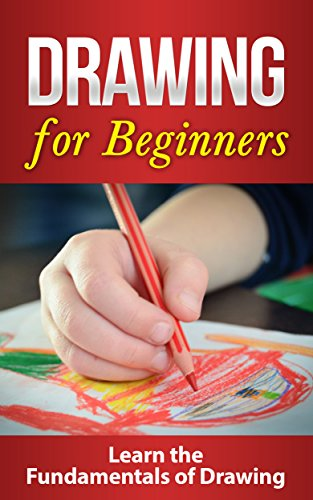 DRAWING: Drawing for Beginners: Crash Course on Drawing the Basics FAST! Drawing for Beginners: Drawing (Graphic Design Drawing, Arts and Photography, ... and Reference, Painting) (English Edition)