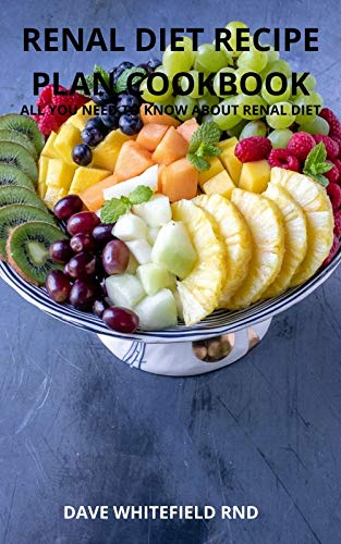 RENAL DIET RECIPE PLAN COOKBOOK: All you need to know about...