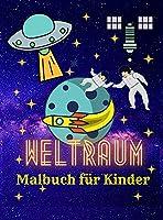 Weltraum-Malbuch fuer Kinder: Astronauten - Planeten - Raumschiffe - Raketen - Aliens - Weltraum Malbuch fuer Kinder von 4-8 Jahren, 8-12 Jahren