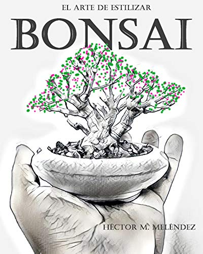 El Arte de Estilizar Bonsai (Libros de Bonsai nº 1) (Spanish Edition)
