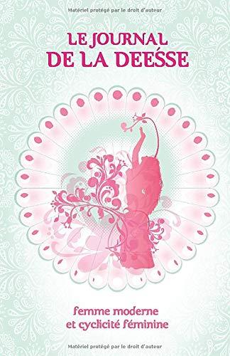 Journal de la Déesse: femme moderne et cyclicité féminine