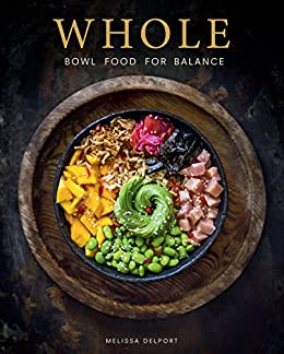 WHOLE – Bowl Food for Balance by [Melissa Delport]