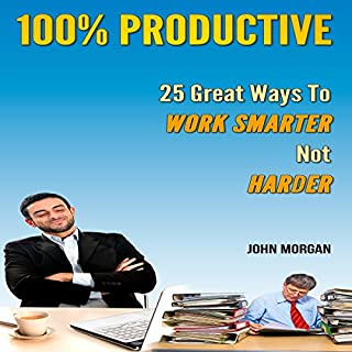 100% Productive: 25 Great Ways to Work Smarter Not Harder audiobook cover art