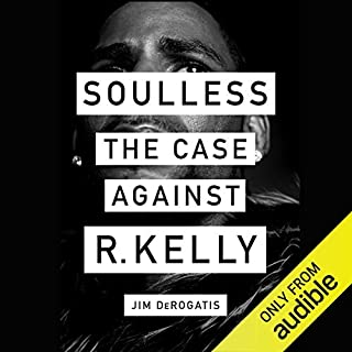 Soulless     The Case Against R. Kelly              By:                                                                                                                                 Jim DeRogatis                               Narrated by:                                                                                                                                 Jim DeRogatis                      Length: 13 hrs and 21 mins     46 ratings     Overall 4.7