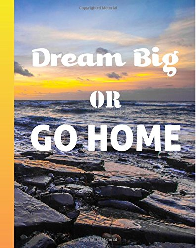 """Dream Big or Go Home: Motivational Bohemian Journal, 200 Page Lined Notebook, College Ruled, 8""""x10"""" Softcover Journal for Graduates, Students, Teachers, Gifts and Dream Journal"""