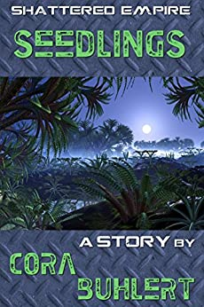 Seedlings (Shattered Empire Book 3) by [Cora Buhlert]