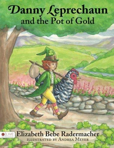 Danny Leprechaun and the Pot of Gold by Radermacher, Elizabeth Bebe (2015) Paperback