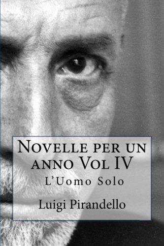 Novelle per un anno Vol IV L'Uomo Solo: L'UOMO SOLO, LA CASSA RIPOSTA, IL TRENO HA FISCHIATO, ZIA MICHELINA ed altre: Volume 4