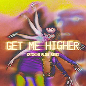 Get Me Higher (Catching Flies Remix)