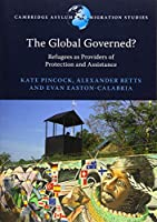 The Global Governed?: Refugees as Providers of Protection and Assistance (Cambridge Asylum and Migration Studies)