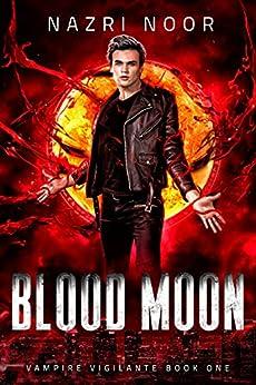 Blood Moon (Vampire Vigilante Book 1) by [Nazri Noor]