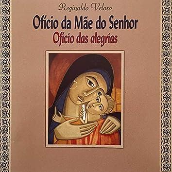 Ofício das Alegrias Ofício da Mãe do Senhor
