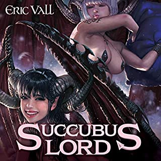 Succubus Lord                   By:                                                                                                                                 Eric Vall                               Narrated by:                                                                                                                                 Christopher Boucher,                                                                                        Jessica Threet                      Length: 9 hrs and 17 mins     296 ratings     Overall 4.6