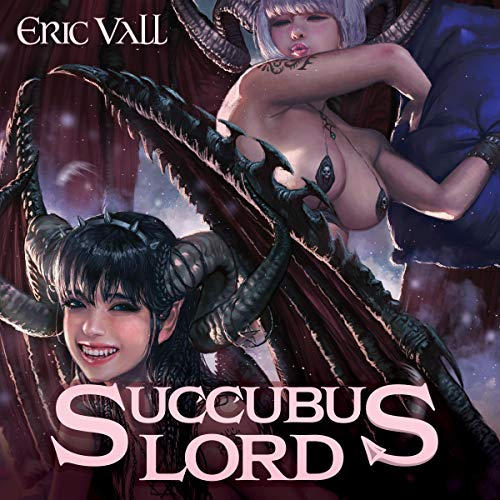 Succubus Lord                   By:                                                                                                                                 Eric Vall                               Narrated by:                                                                                                                                 Christopher Boucher,                                                                                        Jessica Threet                      Length: 9 hrs and 17 mins     328 ratings     Overall 4.6
