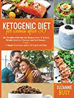 Ketogenic Diet For Women After 50: The Healthiest Lifestyle for Women Over 50 to Lose Weight, Reverse Disease and Feel Younger. Bonus: 7 Simple Exercises and a 30-Day Meal Plan (Color Version)