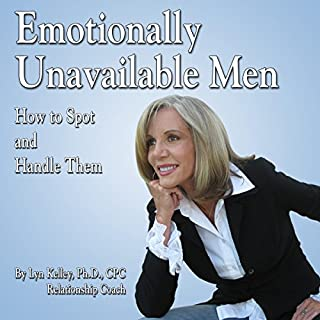Emotionally Unavailable Men     How to Spot Them and Handle Them              By:                                                                                                                                 Lyn Kelley                               Narrated by:                                                                                                                                 Lyn Kelley                      Length: 1 hr and 11 mins     22 ratings     Overall 3.3