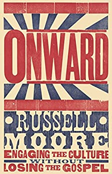 Onward: Engaging the Culture without Losing the Gospel by [Russell D. Moore]
