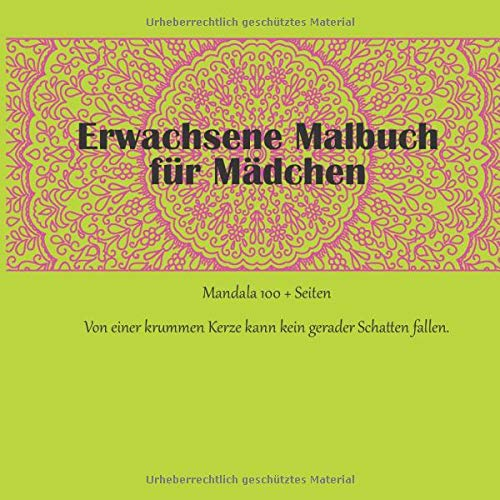 Erwachsene Malbuch für Mädchen Mandala 100 + Seiten - Von einer krummen Kerze kann kein gerader Schatten fallen.