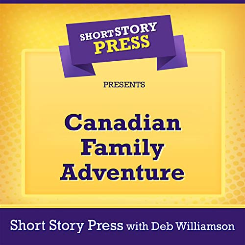 Short Story Press Presents Canadian Family Adventure audiobook cover art