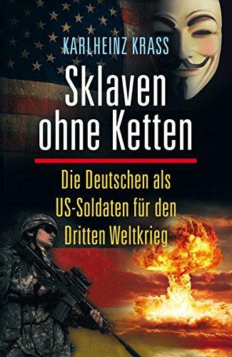 Sklaven ohne Ketten: Die Deutschen als US-Soldaten für den Dritten Weltkrieg (Alternative Realität)