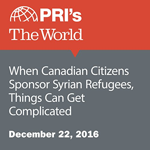 When Canadian Citizens Sponsor Syrian Refugees, Things Can Get Complicated audiobook cover art