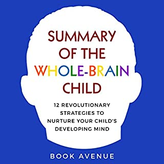 Summary of The Whole-Brain Child     12 Revolutionary Strategies to Nurture Your Child's Developing Mind              By:                                                                                                                                 Book Avenue                               Narrated by:                                                                                                                                 Cathi Colas                      Length: 2 hrs and 7 mins     7 ratings     Overall 4.3