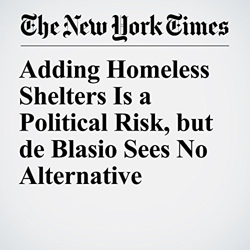 Adding Homeless Shelters Is a Political Risk, but de Blasio Sees No Alternative audiobook cover art