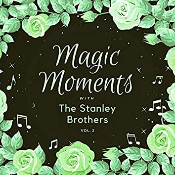 Magic Moments with the Stanley Brothers, Vol. 2