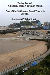 Tenby Rocks! A Seaside Resort Town in Wales. One of the 10 Coolest Small Towns in Europe (UK Travel and Tourism) (Volume 3)