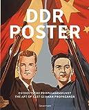 DDR Poster. 130 Propagandabilder, Werbe- und künstlerische Plakate von den 40er- bis Ende der 80er-Jahre illustrieren die Geschichte des Kalten ... / The Art...