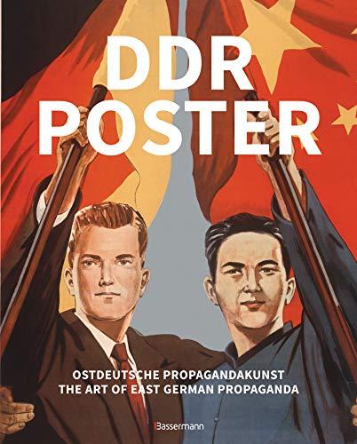 DDR Poster. 130 Propagandabilder, Werbe- und künstlerische Plakate von den 40er- bis Ende der 80er-Jahre illustrieren die Geschichte des Kalten ... / The Art of East German Propaganda