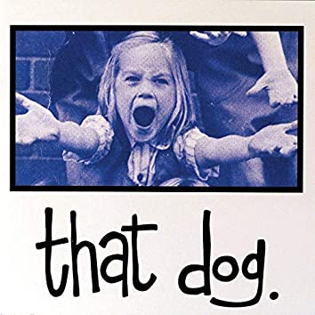 That Dog. (Deluxe Edition)