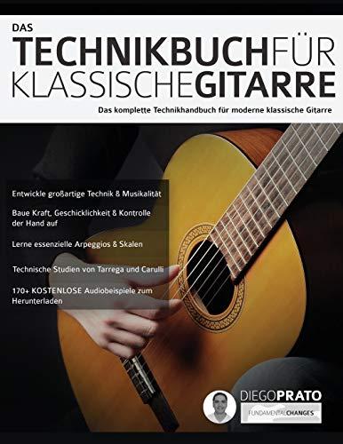 Das Technikbuch für Klassische Gitarre: Das komplette Technikhandbuch für moderne klassische Gitarre (Klassische Gitarre Spielen, Band 1)
