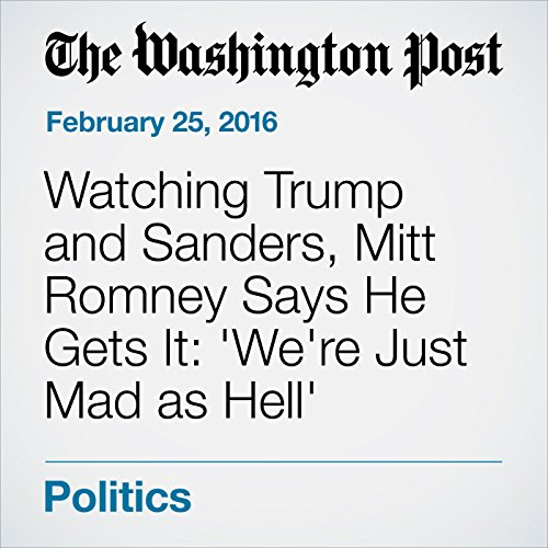 Watching Trump and Sanders, Mitt Romney Says He Gets It: 'We're Just Mad as Hell' cover art