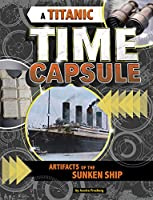 A Titanic Time Capsule: Artifacts of the Sunken Ship (Time Capsule History)