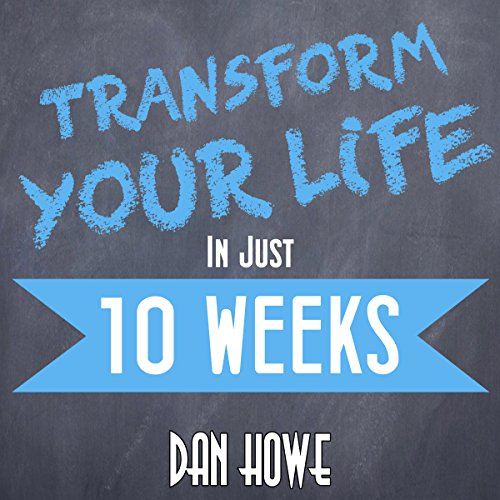 Transform Your Life in Just 10 Weeks  By  cover art