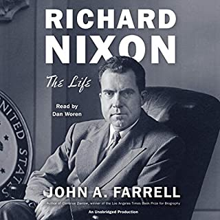 Richard Nixon     The Life              By:                                                                                                                                 John A. Farrell                               Narrated by:                                                                                                                                 Dan Woren                      Length: 28 hrs and 54 mins     430 ratings     Overall 4.6
